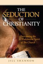 The Seduction of Christianity: Overcoming the Lukewarm Spirit of The Church